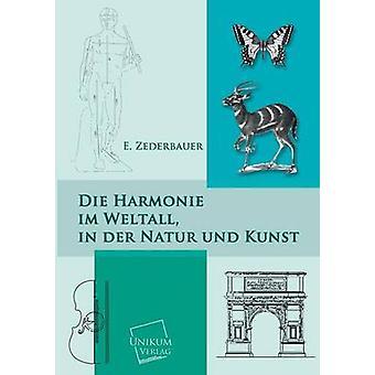 Die Harmonie Im Weltall in Der Natur Und Kunst by Zederbauer & E.