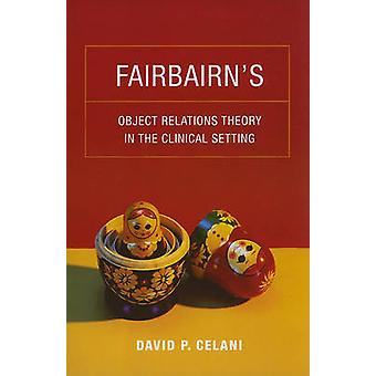 Fairbairn's Object Relations Theory in the Clinical Setting by David