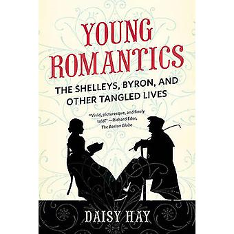 Young Romantics - The Shelleys - Byron - and Other Tangled Lives by Da