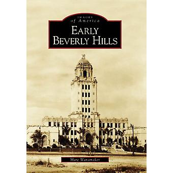 Early Beverly Hills by Marc Wanamaker - 9780738530680 Book