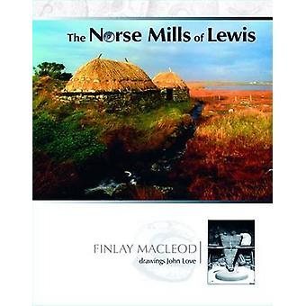 The Norse Mills of Lewis by Finlay Macleod - John Love - 978086152362