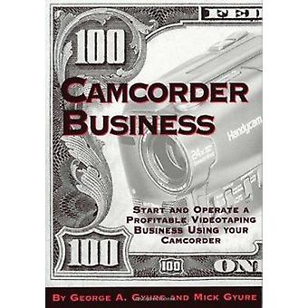 Camcorder Business - Start and Operate a Profitable Videotaping Busine