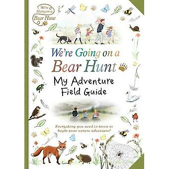 We're Going on a Bear Hunt - My Adventure Field Guide - 9781406375954