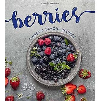 Berries - Sweet and Savory Recipes by Eliza Cross - 9781423644590 Book
