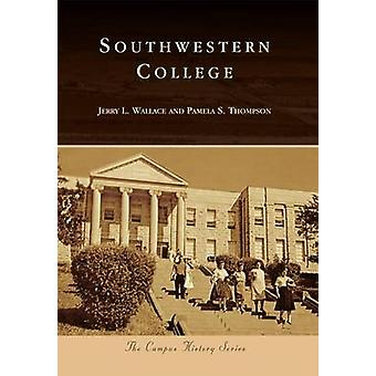 Southwestern College by Jerry L Wallace - Pamela S Thompson - 9781467