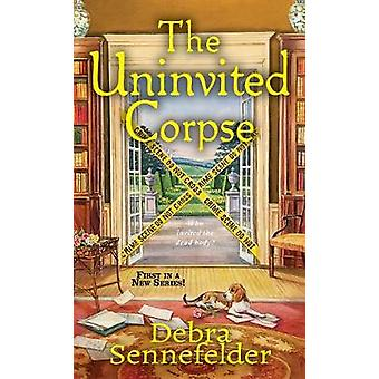 The Uninvited Corpse by Debra Sennefelder - 9781496715920 Book