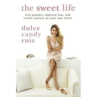 The Sweet Life - Find Passion - Embrace Fear - and Create Success on Y