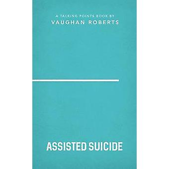 Talking Points - Assisted Dying by Vaughan Roberts - 9781784981938 Book