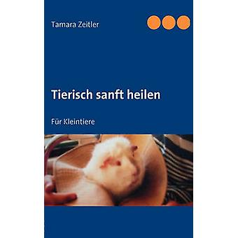 Tierisch Sanft Heilen by Mersina Graves - 9783837010503 Book