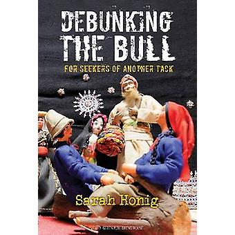 Debunking the Bull - For Seekers of Another Tack by Sarah Honig - 9789