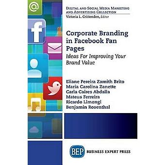 Corporate Branding in Facebook Fan Pages Ideas for Improving Your Brand Value by Zamith Brito & Eliane Pereira