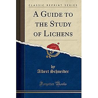 A Guide to the Study of Lichens (Classic Reprint)