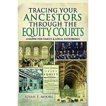 Tracing Your Ancestors Through the Equity Courts by Susan T Moore