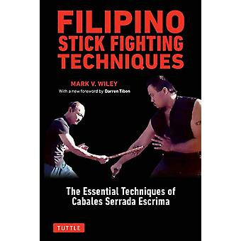Filipino Stick Fighting Techniques by Mark V Wiley
