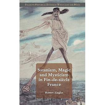 Satanism Magic and Mysticism in FindeSiecle France by Ziegler & Robert