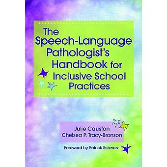 The SpeechLanguage Pathologists Handbook for Inclusive School Practices by Julie CaustonChelsea P. TracyBronson