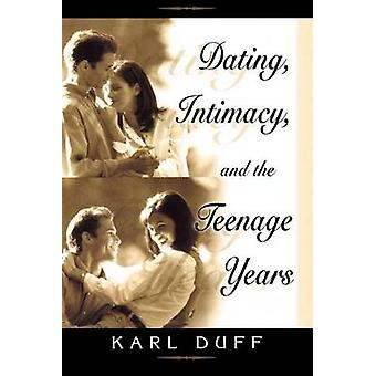 Dating Intimacy  the Teenage Years by Duff & Karl