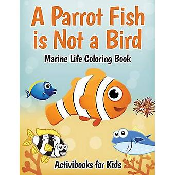 A Parrot Fish is Not a Bird Marine Life Coloring Book de for Kids & Activibooks