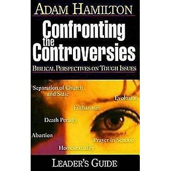 Confronting the Controversies Biblical Perspectives on Tough Issues by Hamilton & Adam