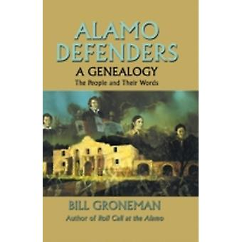 Alamo Defenders  A Genealogy The People and Their Words by Groneman & Bill