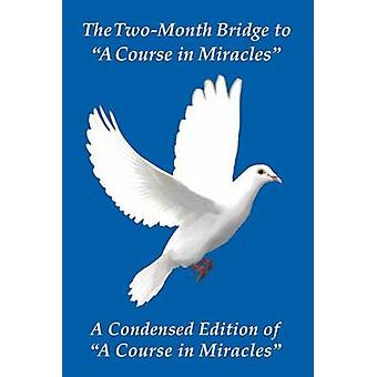 The TwoMonth Bridge to A Course in Miracles  A Condensed Edition of A Course in Miracles by Giacobbe & Donald James