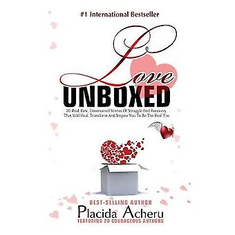 LOVE UNBOXED  Bestselling Anthology for Women By Women Featuring 20 Courageous Women who share their real raw undiluted love stories to heal and empower by Placida & Acheru