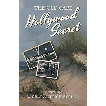 The Old Cape Hollywood Secret by Struna & Barbara Eppich