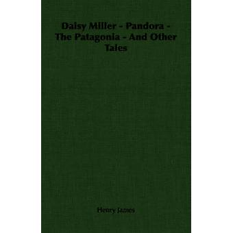 Daisy Miller  Pandora  The Patagonia  And Other Tales by James & Henry