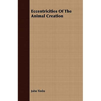 Eccentricities Of The Animal Creation by Timbs & John