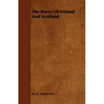 The Races Of Ireland And Scotland by Mackenzie & W. C.