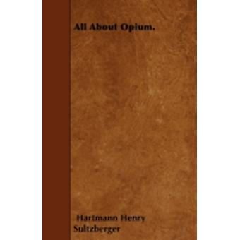 All About Opium. by Sultzberger & Hartmann Henry