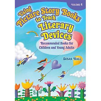 Using Picture Story Books to Teach Literary Devices Recommended Books for Children and Young Adults Volume 4 by Hall & Susan