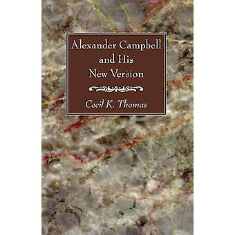 Alexander Campbell and His New Version by Thomas & Cecil K.