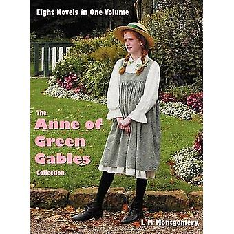 The Anne of Green Gables Collection Eight complete and unabridged Novels in one volume Anne of Green Gables Anne of Avonlea Anne of the Island Anne of Windy Poplars or Anne of Windy Willows An by Montgomery & Lucy Maud