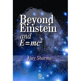 Beyond Einstein and E  mc2 by Sharma & Ajay