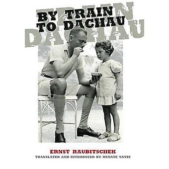 By Train to Dachau by Raubitschek & Ernst
