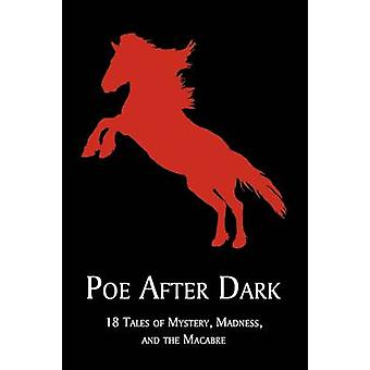 Poe After Dark 18 Tales of Mystery Madness and the Macabre by Poe & Edgar Allan