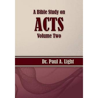 A Bible Study on Acts Volume Two by Light & Paul A