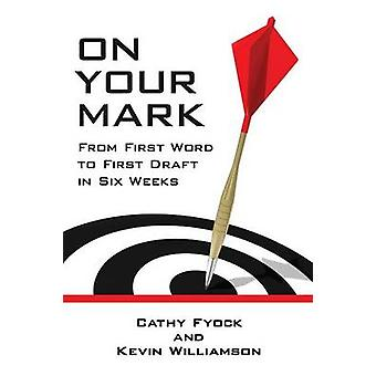 On Your Mark From First Word to First Draft in Six Weeks by Fyock & Cathy