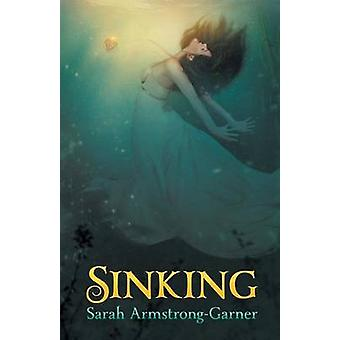 Sinking Book One of the Sinking Trilogy by ArmstrongGarner & Sarah