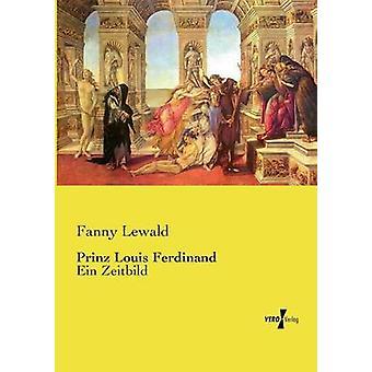 Prinz Louis FerdinandEin Zeitbild by Lewald & Fanny