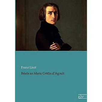 Briefe an Marie Grfin dAgoult by Liszt & Franz