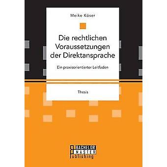 Die rechtlichen Voraussetzungen der Direktansprache Ein praxisorientierter Leitfaden by Kser & Meike