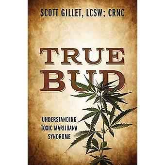 True Bud Understanding Toxic Marijuana Syndrome by Gillet LCSW CRNC & Scott