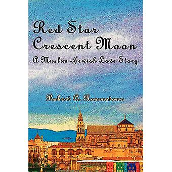 Red Star Crescent Moon A MuslimJewish Love Story by Rosenstone & Robert A.