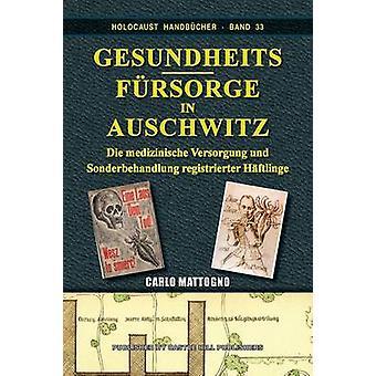 Gesundheitsfrsorge in Auschwitz Die medizinische Versorgung und Sonderbehandlung registrierter Hftlinge by Mattogno & Carlo