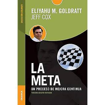 Meta La Tercera Edicin revisada Un proceso de mejora continua by Goldratt & Eliyahu M.
