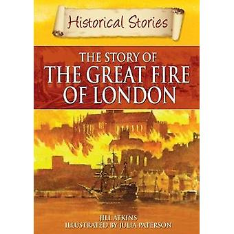 Historical Stories Great Fire of London by Jill Atkins