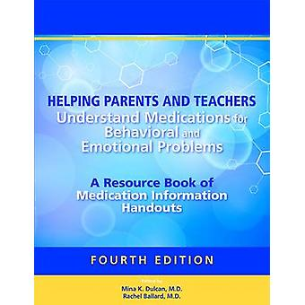 Helping Parents and Teachers Understand Medications for Behavioral and Emotional Problems by Mina Dulcan