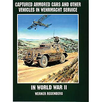 Captured Armored Cars and Vehicles in Wehrmacht Service in World War